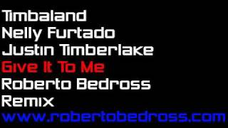 Timbaland feat.Nelly Furtado and Justin Timberlake - Give It To Me (Roberto Bedross  Remix)