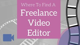 Where To Find A Freelance Video Editor (2018)