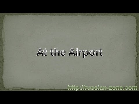 "Learning Russian Online, Russian phrases ""At the Airport"""