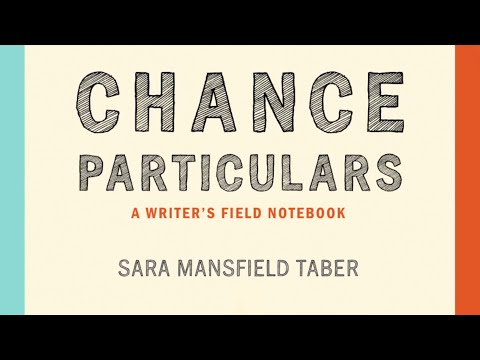 CHANCE PARTICULARS: A Writer's Field Notebook  By Sara Mansfield Taber