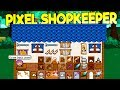 BECOMING THE ULTIMATE MEDIEVAL SHOPKEEPER! Owning a Money Making Shop! - Pixel Shopkeeper Gameplay