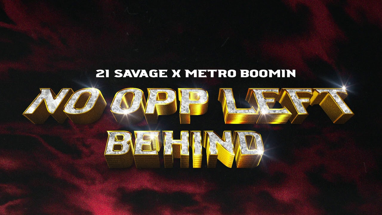 21 Savage x Metro Boomin - No Opp Left Behind (Official Audio)