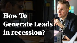 How to generate leads in recession?