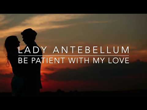 Lady Antebellum - Be Patient With My Love (Lyrics)