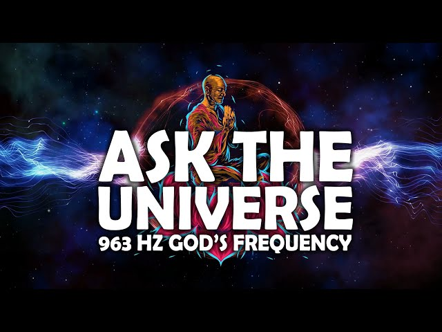 963Hz God's Own Frequency ! Ask the Universe & Receive ! Return To Oneness ! Manifest Desires