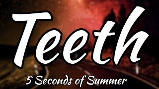 5 Seconds of Summer - Teeth (Official Lyrics Video)