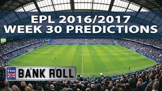 Premier League Week 30 Predictions & Tips | The Bankroll
