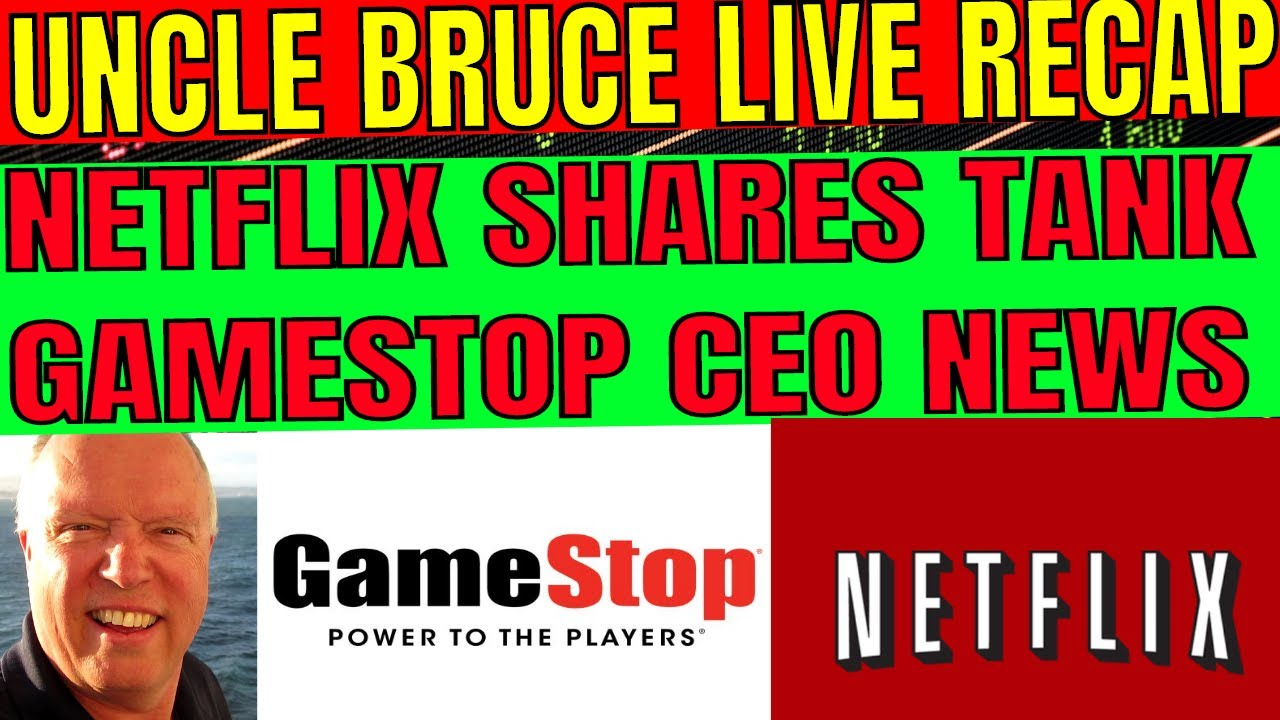 Uncle Bruce Covers The Netflix Stock Price Drop And The GameStop GME CEO Replacement News
