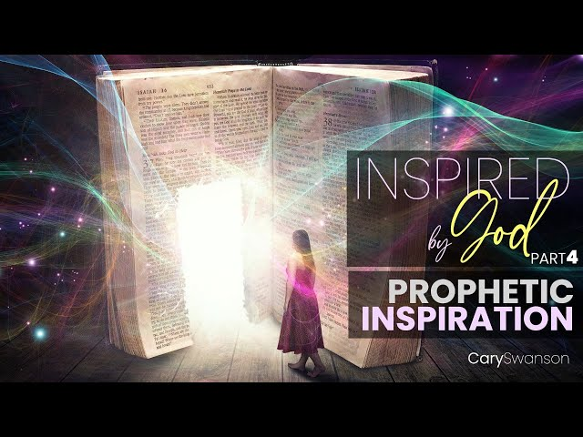 Inspired by God 4: Prophetic Inspiration - Cary Swanson - 10/04/20