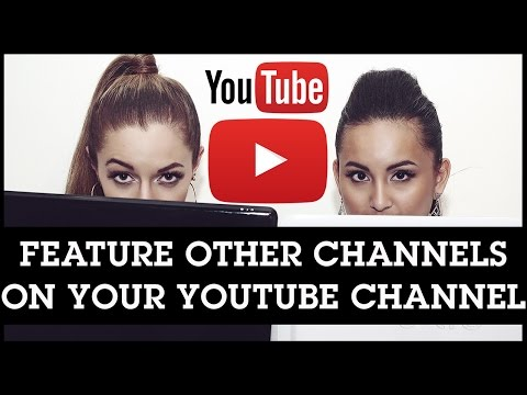 How To Feature Other Channels On Your YouTube Channel For Cross Promotion
