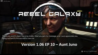 Rebel Galaxy Version 1.06 SE 01 EP 10 Aunt Juno