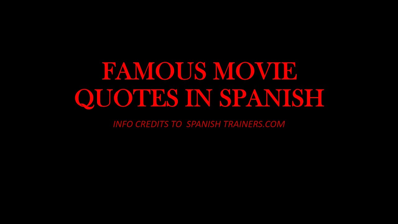 FAMOUS MOVIE QUOTES IN SPANISH WITH ENGLISH TRANSLATIONS