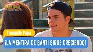 Tranquilo Papá - ¡La mentira de Santi sigue creciendo! - Santiago y Madonna / Capítulo 11