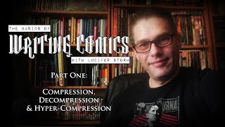 The Basics Of COMIC BOOK WRITING│Part ONE (Of SIX)│Compression, Decompression & Hyper-Compression