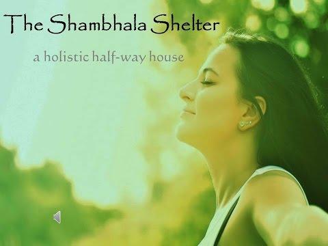 The Shambhala Shelter - a holistic half-way house