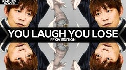 You Laugh, You Lose [FFXIV Edition]