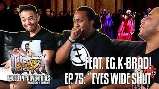 EYES WIDE SHUT! The Excellent Adventures of Gootecks & Mike Ross ft. EG | K-BRAD! Ep. 75