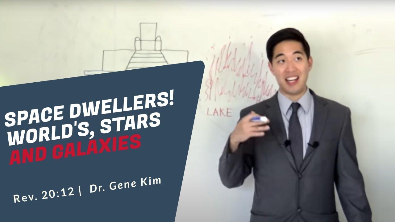 SPACE DWELLERS! Worlds, Stars & Galaxies (Rev. 21:1-2) | Dr. Gene Kim