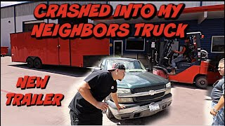 CRASHED INTO THE NEIGHBORS TRUCK / NEW TRAILER