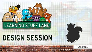 Learning Stuff Lane: Design Session - Squirrel