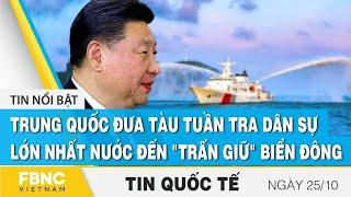 Tin quốc tế 25/10 | Trung Quốc đưa tàu tuần tra dân sự lớn nhất nước đến
