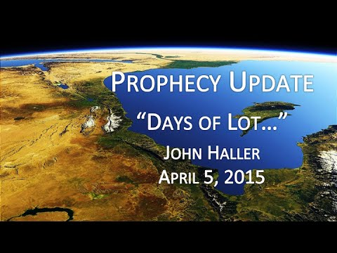 """2015 04 05 John Haller Prophecy Update """"The Days of Lot"""""""