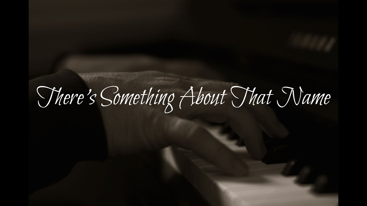 There's something about that name - Gaither Piano instrumental