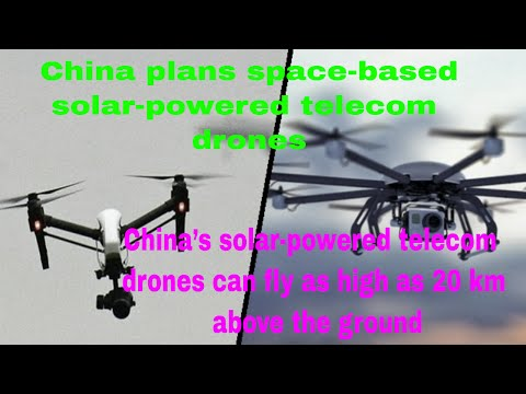 China plans space based, solar powered telecom drones