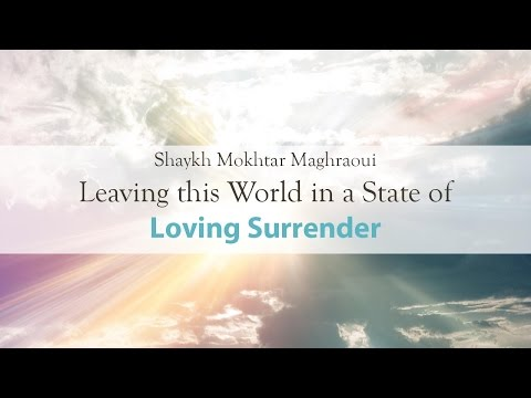Khutbah: Leaving this World in a State of Loving Surrender with Shaykh Mokhtar Maghraoui