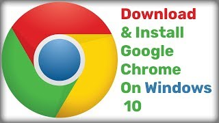 How to Download and Install Google Chrome on Windows 10 PC  Latest Version