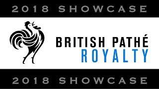 British Pathé 2018 Showcase - Royalty