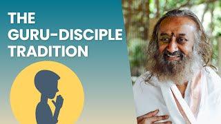 The Guru Disciple Tradition - Sri Sri Ravi Shankar