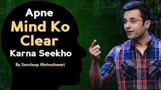 Apne Mind Ko Clear Karna Seekho - By Sandeep Maheshwari I Mind Mapping Technique