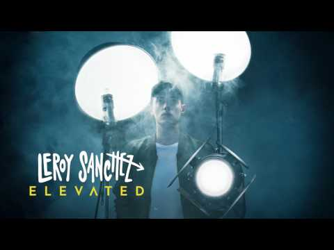 """LEROY SANCHEZ - Be Alright (EP """"Elevated"""" Available On Spotify And ITunes)"""