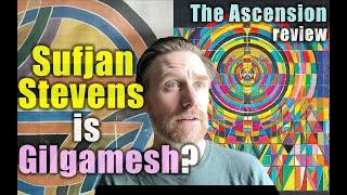 """Sufjan Stevens is Gilgamesh?  Professor Skye Reviews """"The Ascension"""""""