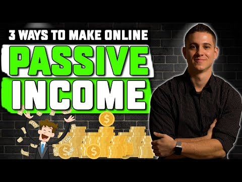 Top 3 Ways to Make Passive Income Online (BRAND NEW FOR 2019!)