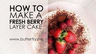Strawberry Whipped Cream Cake Recipe - Fresh Berry Layer Cake - Video+