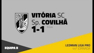 EQUIPA B | Vitória SC 1-1 Sp. Covilhã