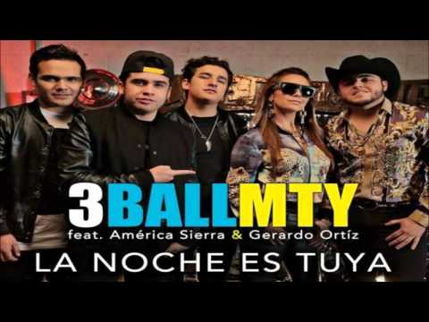 La Noche Es Tuya - 3Ball MTY Ft. Gerardo Ortiz & America Sierra (Original) (Video Music)