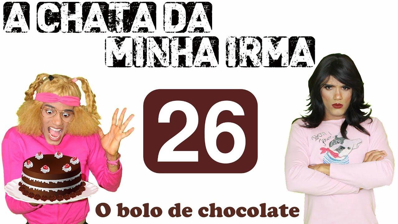 A Chata Da Minha Irma 26 O Bolo De Chocolate Youtube
