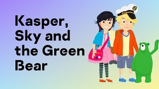 Kasper, Sky and the Green Bear | Episode 1 – Intro