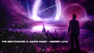 The Beatcaster & Agami Mosh - Deeper Love [HQ Preview]