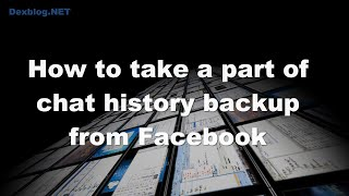 How to take full chat history backup from Facebook