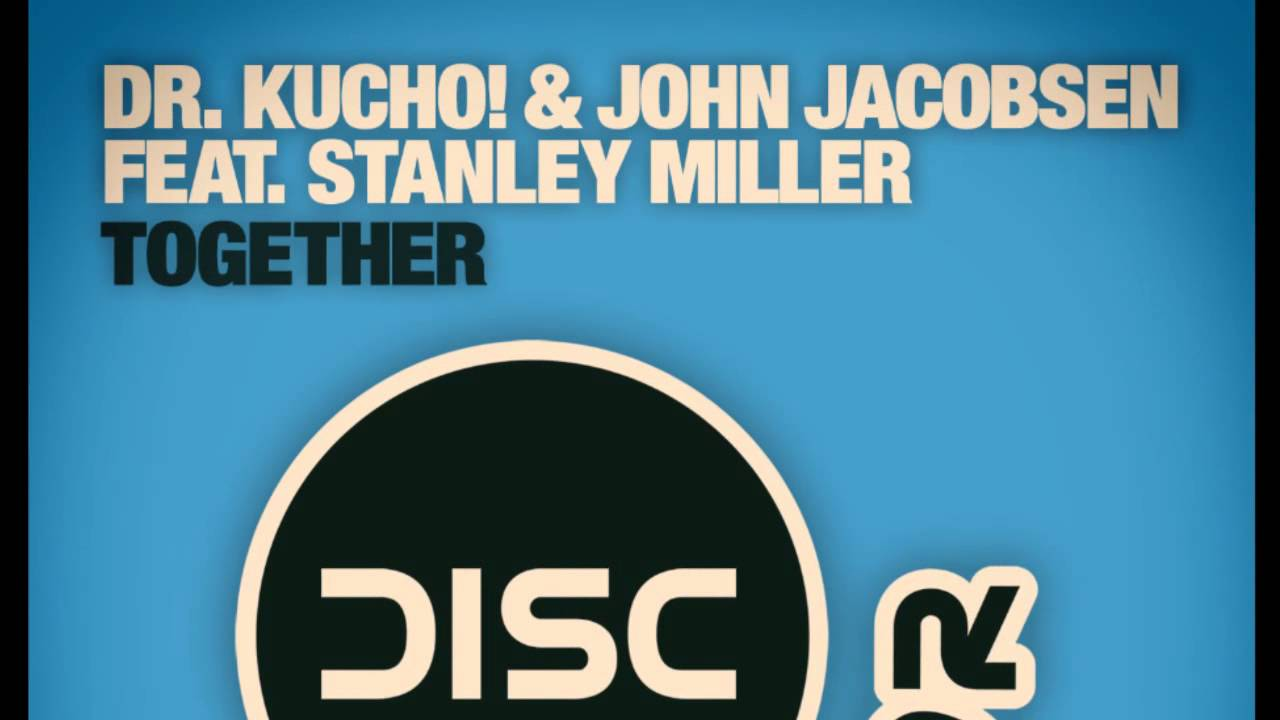 "Dr. Kucho! & John Jacobsen feat. Stanley Miller ""Together"""