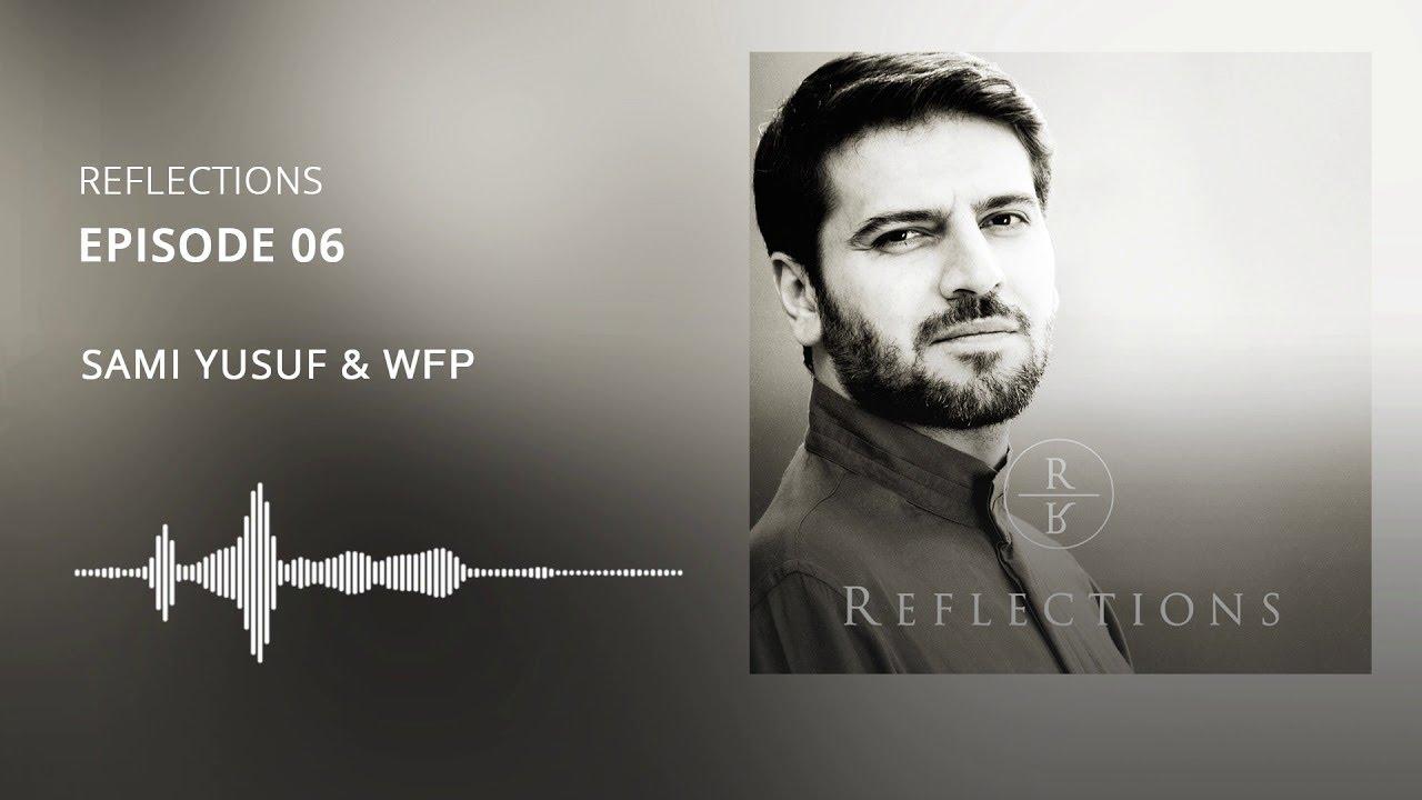 Reflections | EP 06 - Sami Yusuf & World Food Programme