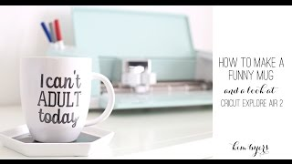 how to make a i can t adult today mug with cricut explore air 2