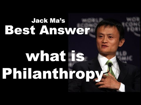 "Best Answer ""What Is Philanthropy"" By Jack Ma"