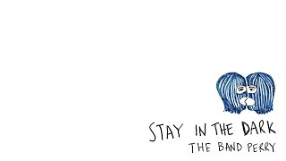 The Band Perry - Stay In The Dark (Lyrics)