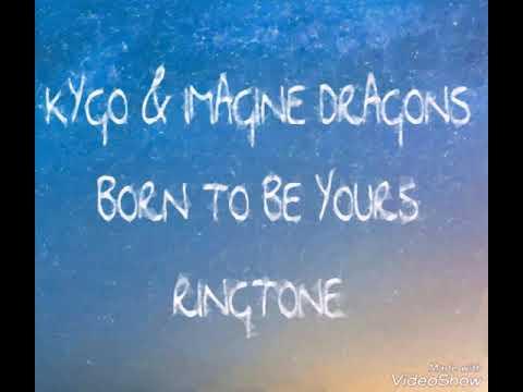 Kygo & Imagine Dragons - Born To Be Yours RINGTONE