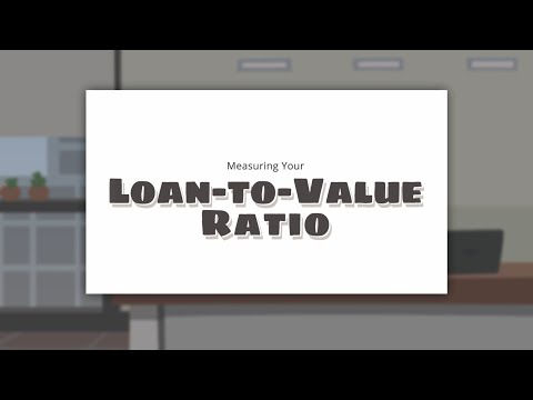 Measuring Your Loan-to-Value Ratio